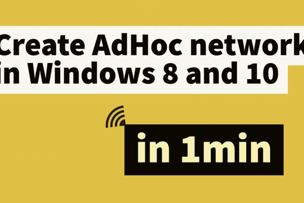 How to Create Wireless Ad hoc network in Windows 8 and 10 in one minute