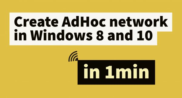 How to Create Wireless Ad hoc network in Windows 8 and 10 in one minute (Video)